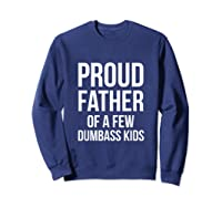 S Proud Father Of A Few Dumbass Father's Day T-shirt Sweatshirt Navy
