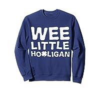 Wee Little Hooligan Shamrock Saint Patrick Day Gift T Shirt Sweatshirt Navy