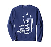 I'll Always Be Her Biggest Fan Cheer Mom Cheerleader Shirts Sweatshirt Navy