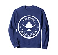 I M Your Huckleberry Old West T Shirt For Cow Mustache Sweatshirt Navy