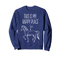 This Is My Happy Place Horse Lover T-shirt Horseback Riding Sweatshirt Navy