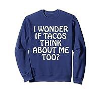 Wonder F Tacos Think About Me Too Shirts Sweatshirt Navy