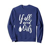 Yall Need Oils Essential Oil Quotes Southern Mom Gift Shirts Sweatshirt Navy