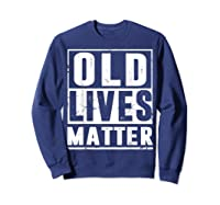 Old Lives Matter T-shirt 40th 50th 60th 70th Birthday Gift Sweatshirt Navy