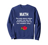 Funny Watermelons Math Gift With Humor For Tea Shirts Sweatshirt Navy