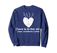 Vintage Love Is In The Air Nope Anti Valentines Day T Shirt Sweatshirt Navy