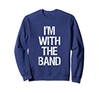 I'm With The Band T Shirt - Funny Music Clothing Sweatshirt Navy