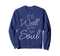 It Is Well With My Soul Shirt Christian Faith T Shirt Peace Sweatshirt Navy