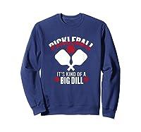 Pickleball It's Kind Of A Big Dill Shirts Sweatshirt Navy