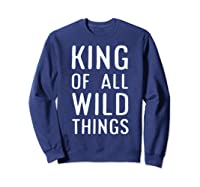 Funny King Of All Wild Things Cute 1st Birthday Shirt Sweatshirt Navy