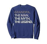Grandpa The Man The Myth The Legend Father's Day Shirts Sweatshirt Navy