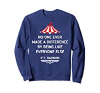 Barnum Quote No One Ever Made A Difference Shirts Sweatshirt Navy