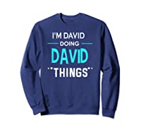 I'm David Doing David Things Funny First Name Shirts Sweatshirt Navy