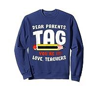 Dear Parents Tag Youre It Love Teas 2019 Last Day School Shirts Sweatshirt Navy
