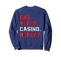 Eat Sleep Casino Repeat T Shirt The Gambling Gift Tees Sweatshirt Navy