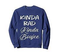 Kinda Bad Kinda Boujee Tshirt Hipster Adult T Shirt Sweatshirt Navy