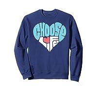 Choose Life Anti Abortion Pro Life Hear Shirts Sweatshirt Navy