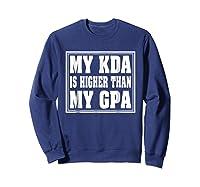 My Kda Is Higher Than My Gpa Shirts Sweatshirt Navy