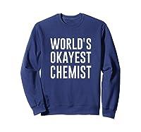 Worlds Okayest Chemist Gift For Chemist Shirts Sweatshirt Navy