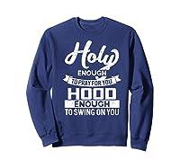 Holy Enough To Pray Hood Enough To Swing Gift Shirts Sweatshirt Navy