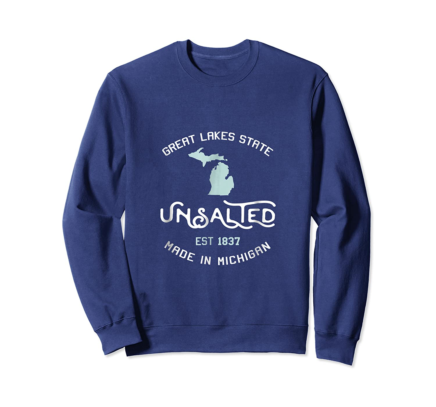 Great Lakes State Unsalted Est 1837 Made In Michigan T-shirt Crewneck Sweater