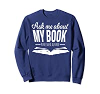 Ask Me About My Book Published Author Writer Shirts Sweatshirt Navy