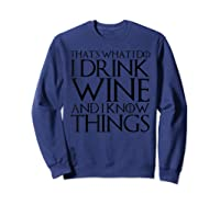 That's What I Do I Drink Wine And I Know Things T-shirt Sweatshirt Navy