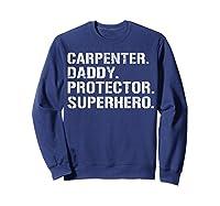 S Fathers Day Gift Carpenter Daddy Protector Superhero T-shirt Sweatshirt Navy
