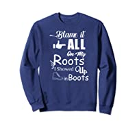 Blame It All On My Roots I Showed Up In Boots Premium T-shirt Sweatshirt Navy