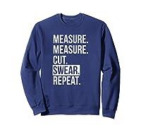 Funny Measure Cut Swear Dad Gift For Shirts Sweatshirt Navy