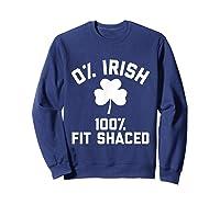 0 Irish 100 Shaced Saint Patrick S Day T Shirts Sweatshirt Navy