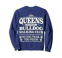 Bulldog Dog Walking Funny Queens New York Slogan Shirts Sweatshirt Navy