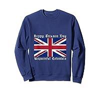 Happy Treason Day Ungrateful Colonials 4th Of July Shirts Sweatshirt Navy
