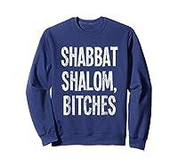 Shabbat Shalom Bitches - Funny Jewish Jew Shabbos T-shirt Sweatshirt Navy