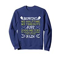 Funny Rowing T-shirt - No Halftime No Timeouts Rowing Tee Sweatshirt Navy