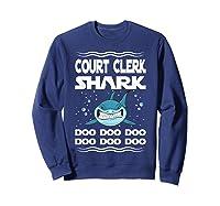 Court Clerk Shark Doo Doo Doo Funny Gift Shirts Sweatshirt Navy
