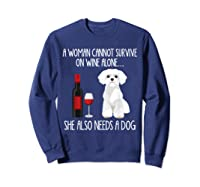 A Woman Cannot Survive On Wine Alone T-shirt Dog Lover Gift Sweatshirt Navy