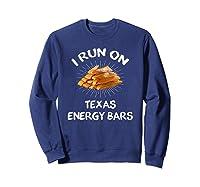 I Run On Texas Energy Bars Funny Tamale T-shirt Sweatshirt Navy