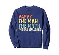 Pappy The Man Myth Bad Influence Vintage Gift Shirts Sweatshirt Navy