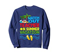 Watch Out Tea On Summer Vacation Every Child Left Behind Shirts Sweatshirt Navy