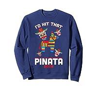 I'd Hit That Pinata 2019 With Sugar Skull Mexican Shirts Sweatshirt Navy