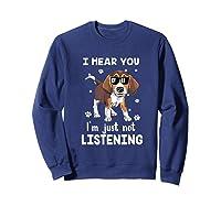 Hear You 'm Just Not Listening Funny Beagle Shirts Sweatshirt Navy