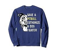 Save A Pitbull Euthanize A Dog Fighter Cool Shirts Sweatshirt Navy