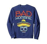 Bad Hombre Cinco De Mayo Sugar Skull Mexican Gift Shirts Sweatshirt Navy