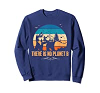 Vintage There Is No Planet B T-shirt Gift For T-shirt Sweatshirt Navy
