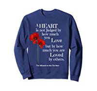 Wizard Of Oz Quote A Heart Is Not Judged Wizard To Tin Man Shirts Sweatshirt Navy