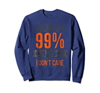 There's A 99 Chance I Don't Care Shirts Sweatshirt Navy