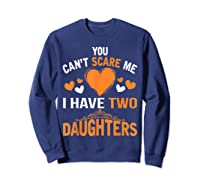 You Don't Scare Me I Have Two Daughters Father's Day T-shirt Sweatshirt Navy