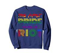 The First Pride Was A Riot Gay Lgbt Rights Shirts Sweatshirt Navy