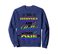 Two Brides Are Better Than One T-shirt Lgbt Pride Shirt Sweatshirt Navy